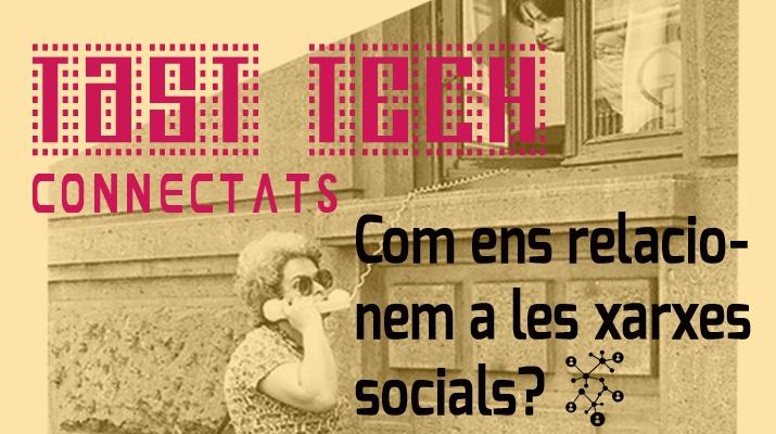 Tast Tech_relacionsxarxessocials