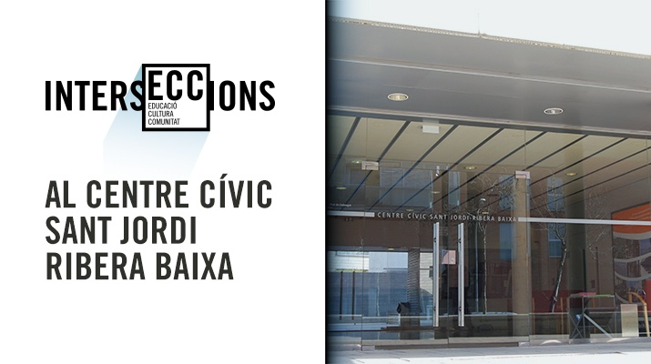 IntersECCions al Centre Cívic Sant Jordi-Ribera Baixa
