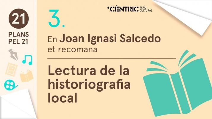 21 Plans pel 21. Joan Ignasi Salcedo: Lectura de la historiografia local