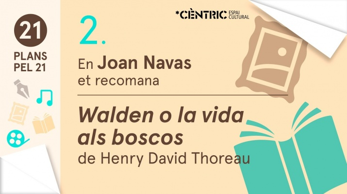 21 Plans pel 21. Joan Navas: Walden o la vida als boscos de Henry David Thoreau