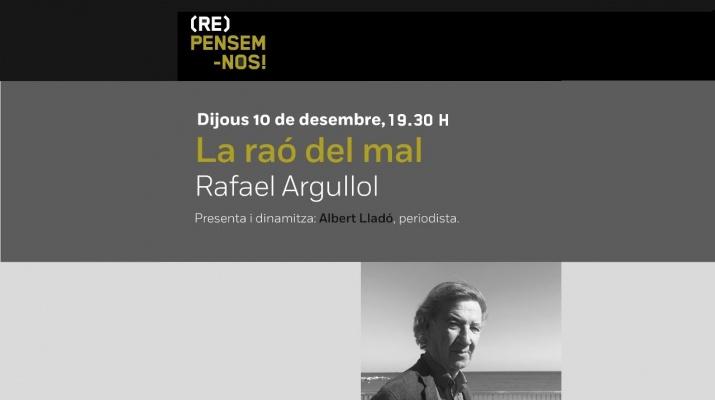 Cicle (Re)Pensem-nos: La raó del mal, a càrrec de Rafael Argullol