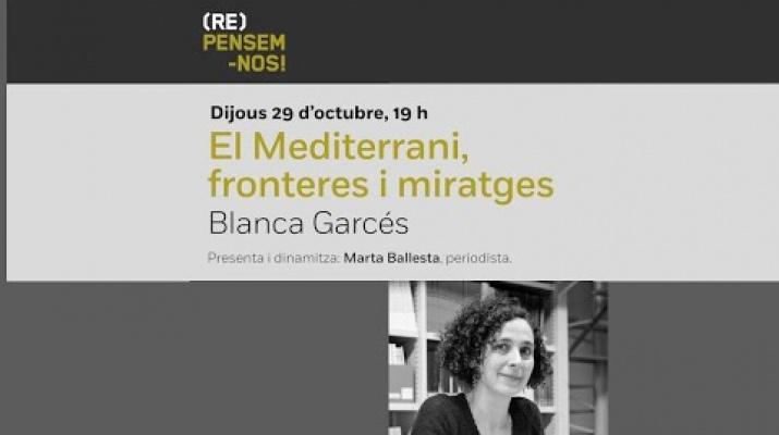 Cicle (Re)Pensem-nos! El Mediterrani, fronteres i miratges, a càrrec de Blanca Garcés