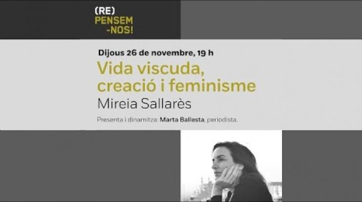 Cicle (Re)Pensem-nos! Vida viscuda, creació i feminisme, a càrrec de Mireia Sallarès