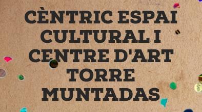 Cèntric Espai Cultural i Centre d'Art Torre Muntadas
